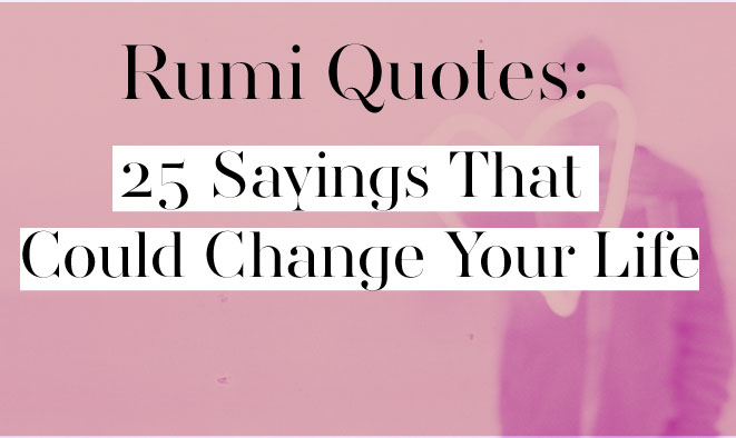 Rumi Quotes: 25 Sayings That Could Change Your Life