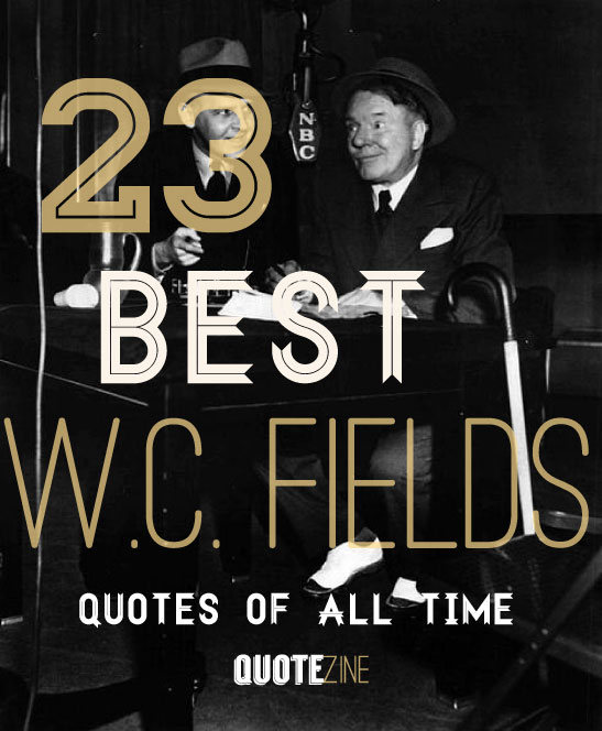 Best Comedy Quotes Of All Time: 23 Best W.C. Fields Quotes Of All Time