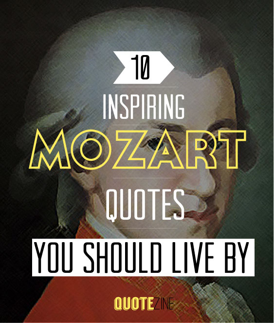 Inspirational Quotes From: Mozart Quotes: 10 Inspiring Sayings To Live By
