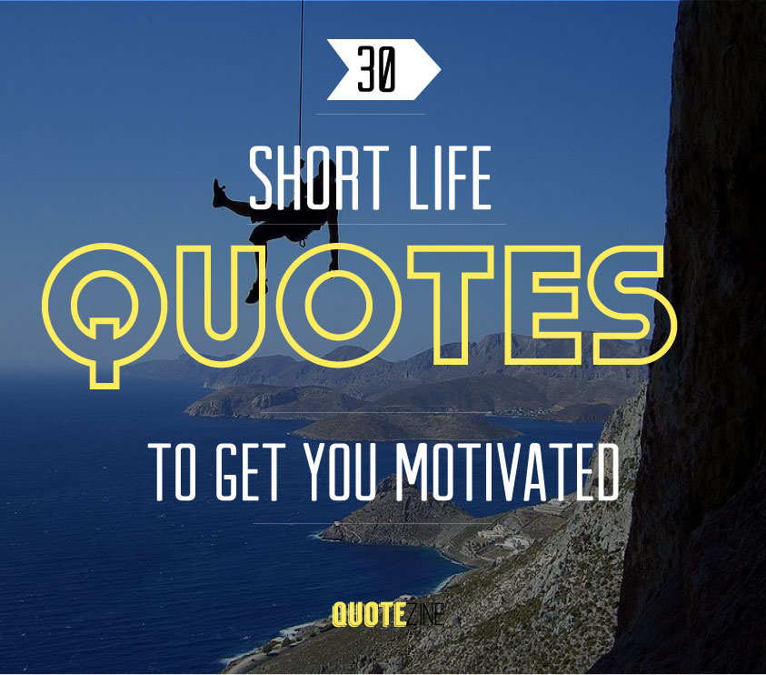 Short Popular Quotes About Life: Short Quotes: 30 Sayings To Get You Motivated