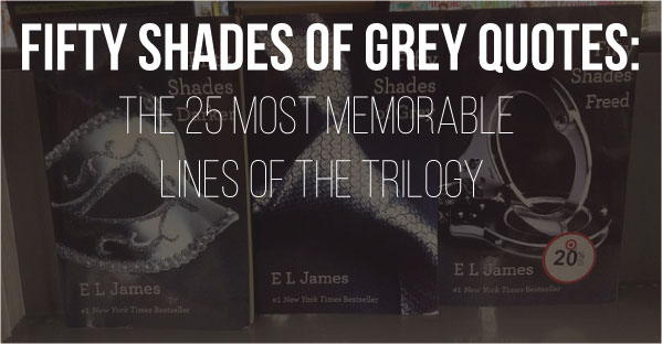 Quotes From 50 Shades Of Grey Interesting Fifty Shades Of Grey Quotes The 25 Steamiest Lines Of The Trilogy