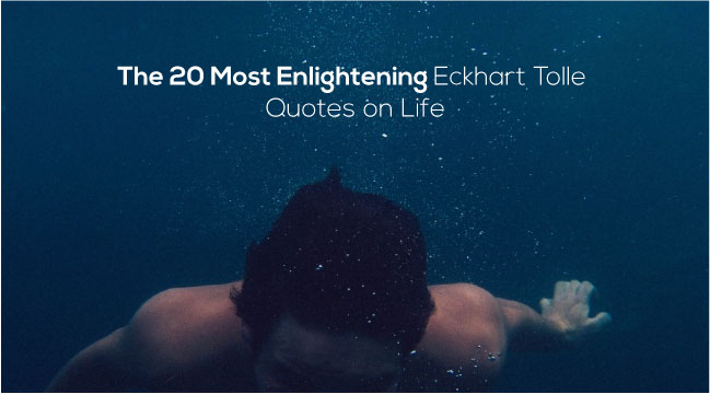 The 20 Most Enlightening Eckhart Tolle Quotes On Life