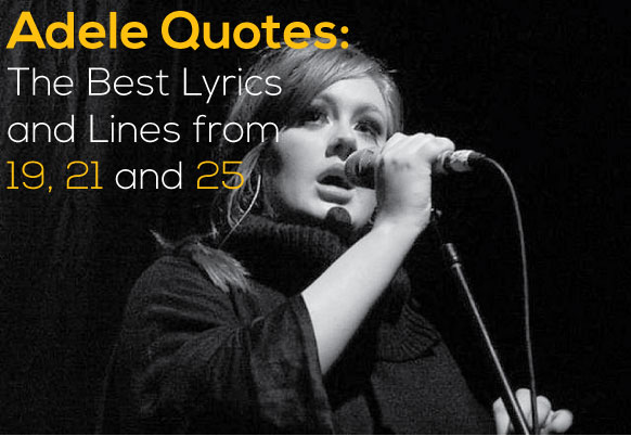 Adele Quotes: The Best Lyrics and Lines from 19, 21 and 25 Rolling In The Deep Lyrics