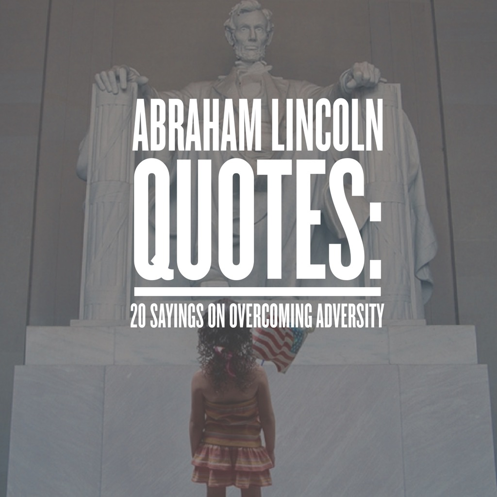 Quotes by abraham lincoln on love : Abraham lincoln quotes sayings on overcoming adversity