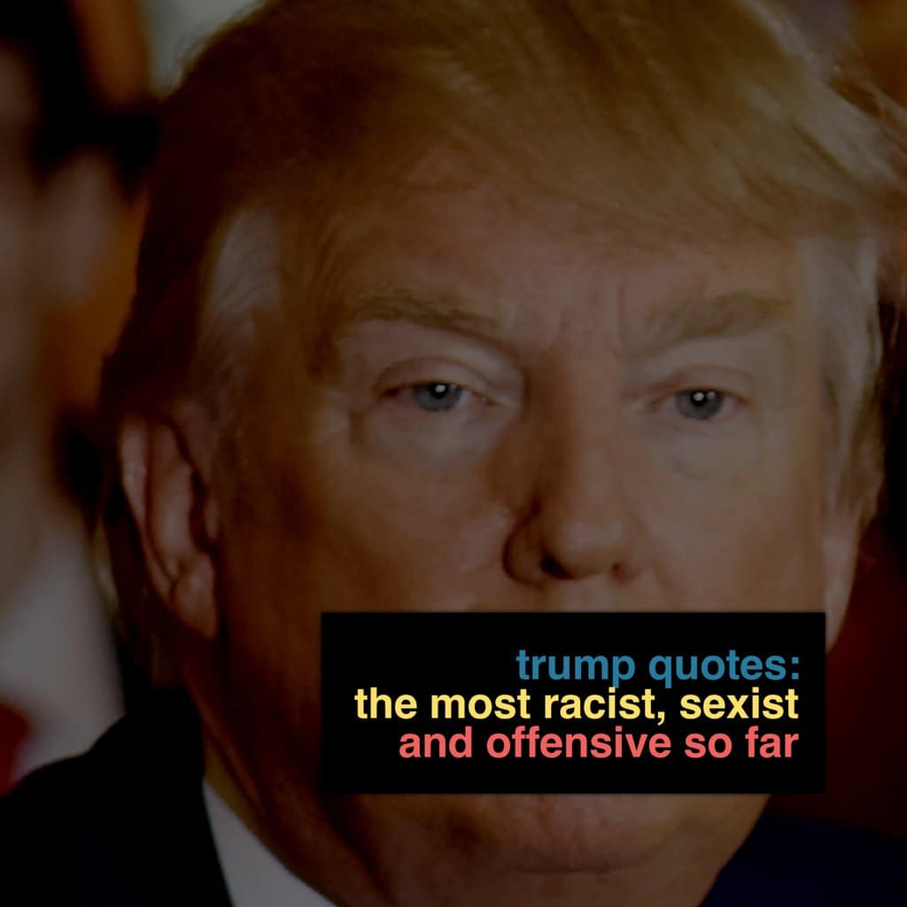 Racist Quotes Donald Trump Quotes The Most Racist Sexist And Offensive Yet