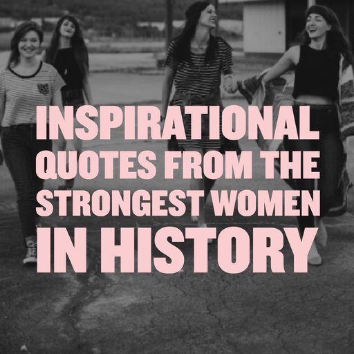 Inspiring Quotes For Women: Inspirational Quotes For Strong Women