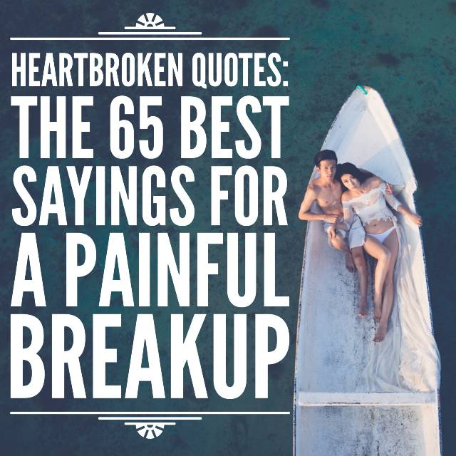 Heartbroken Images Quotes: Breakup Quotes: The 65 Best Sayings For A Broken Heart